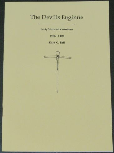 The Devills Enginne - Early Medieval Crossbows 1066-1400, by Gary G. Ball